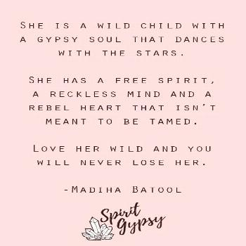 She is a wild child with a gypsy soul that dances with the stars.   She has a free spirit,  a reckl