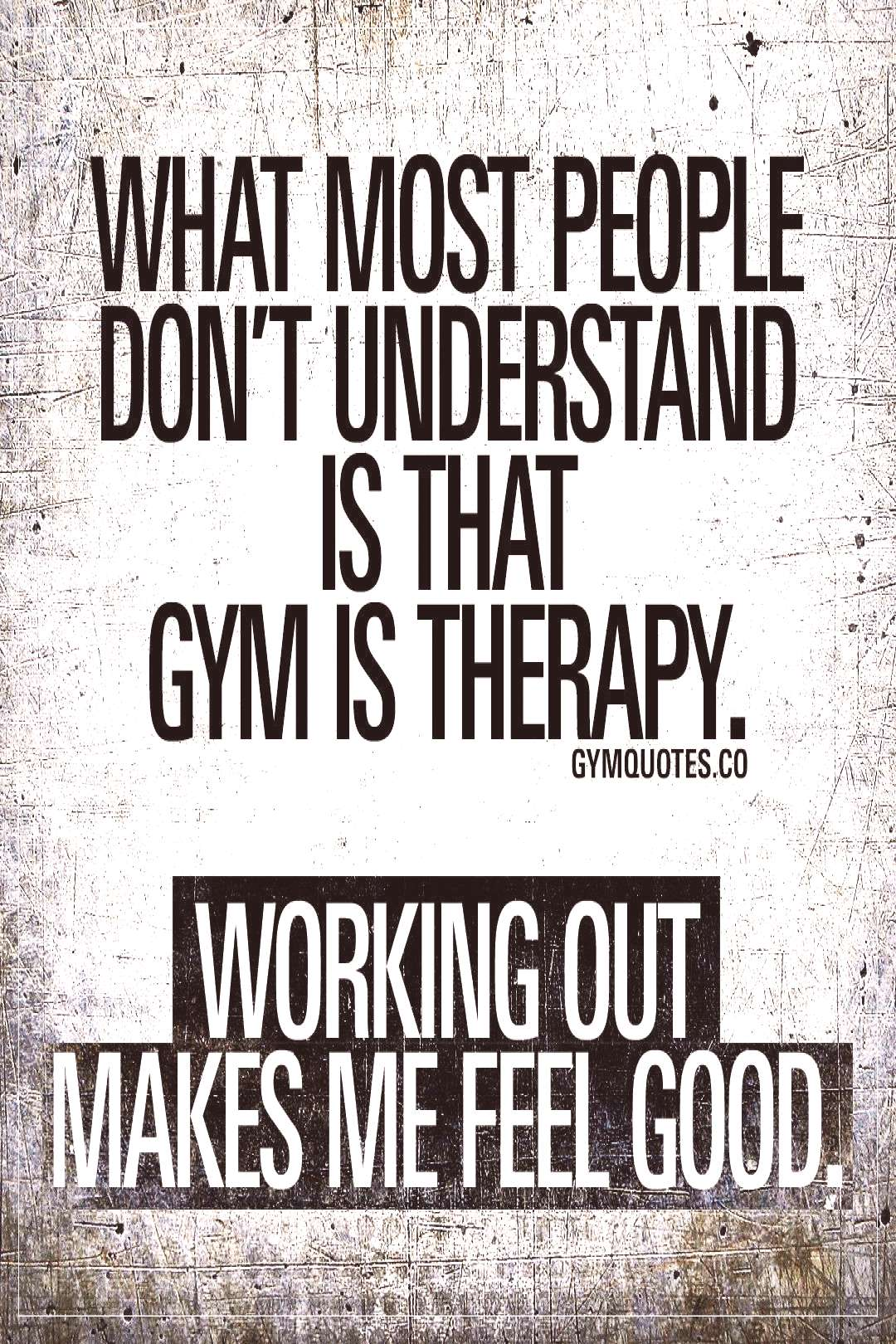 What most people don't understand is that gym is therapy. - fitness motivation -